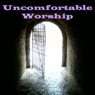 UNCOMFORTABLE WORSHIP - Uncomfortable Worship