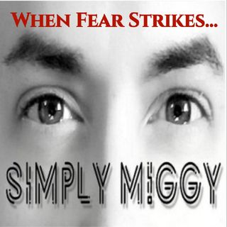 When FEAR strikes... - Simply M!ggy