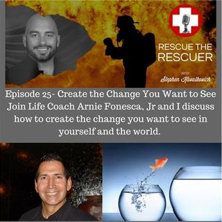 Episode 25- Creating the Change You Wish to See in Yourself and the World