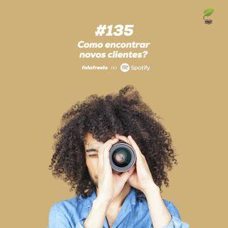 #135 - Como encontrar novos clientes?