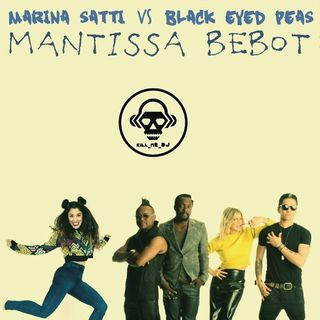 Marina Satti + Black Eyed Peas - Mantissa Bebot (Kill_mR_DJ Mashup Remix)