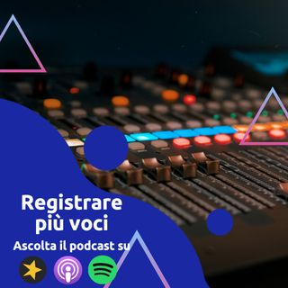 Come Registrare un Podcast a più voci