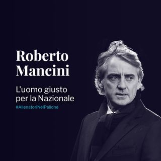 Roberto Mancini: l'uomo giusto per la Nazionale