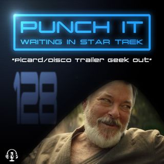 Punch It 128 - Picard/Disco Trailer Geek Out