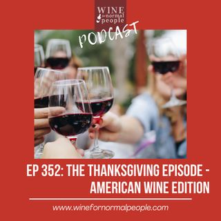 Ep 352: The 2020 Thanksgiving Episode -- American Wine Edition