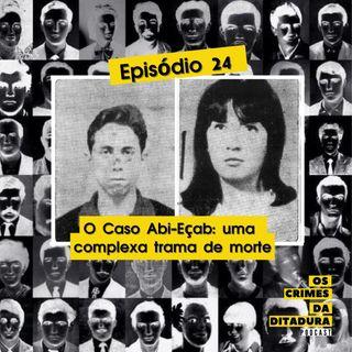 Ep 24 - O Caso Abi-Eçab e uma complexa trama de morte