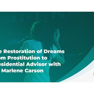 Restoration of Dreams from Prostitution to Presidential Advisor with Dr. Marlene