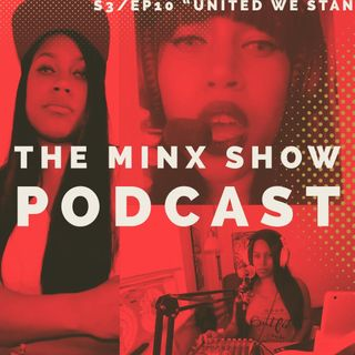 """THE MINX SHOW: S3 Ep.10 """"United We Stan"""""""