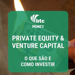 Private Equity e Venture Capital: O que são e como investir | BTC Money #15