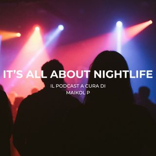 It's all about nightlife: il podcast di Maikol P