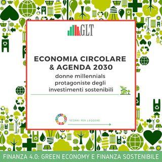 11. Economia Circolare & Agenda 2030: Donne Millennials protagoniste degli Investimenti Sostenibili (con Laura Nateri, Lazard Fund Managers)