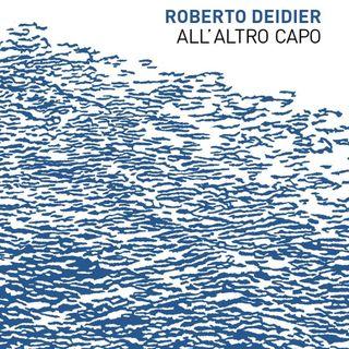 """Roberto Deidier """"All'altro capo"""""""
