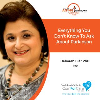 4/10/19: Deborah Bier PhD with Decoding Dementia | Everything You Don't Know To Ask About Parkinson | Aging in Portland with Mark Turnbull