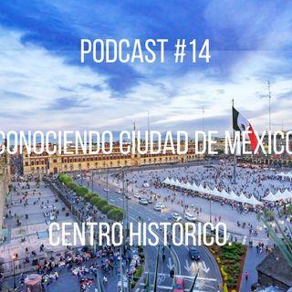 Podcast #15: Conociendo CDMX Centro Histórico
