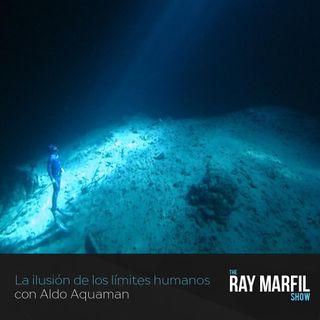 La ilusión de los límites humanos con Aldo Aquaman - Episodio 14