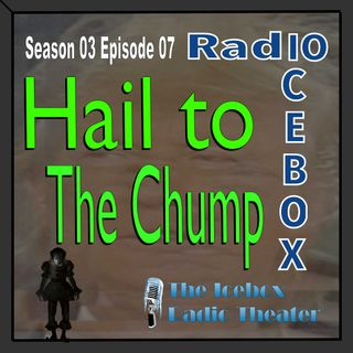 Hail to the Chump; episode 0307