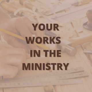 Your Works In Ministry