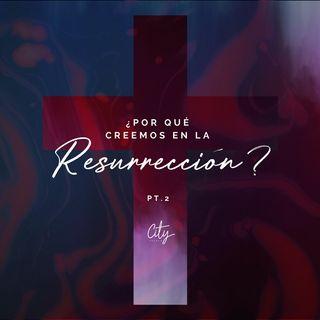 Por qué creemos en la Resurrección Pt2 - Daniel Newkirk - 2018-04-25