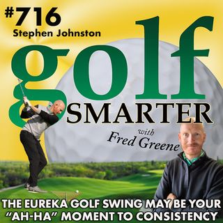 """The Eureka Golf Swing May Be Your """"Ah-Ha"""" Moment to Consistency featuring Steve Johnston, PGA"""