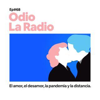 EP#68 - El amor, el desamor, la pandemia y la distancia.