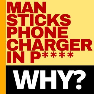 MAN SHOVES PHONE CHARGER DOWN HIS P****, IT GETS STUCK