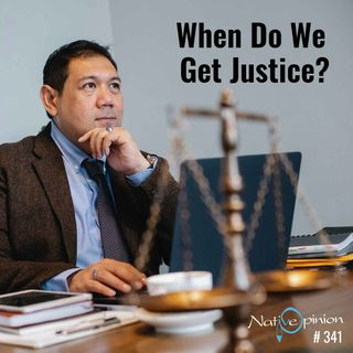 """EPISODE 341  """"When Do We Get Justice."""""""