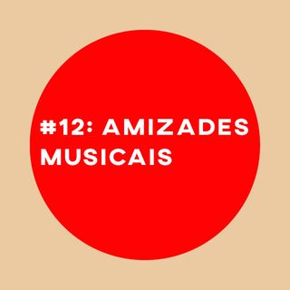 #12: Amigos da música e canções pra chorar de felicidade