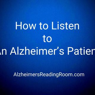 How to Listen to an Alzheimer's Patient