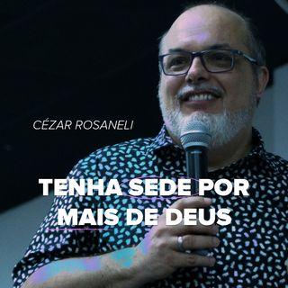 TENHA SEDE POR MAIS DE DEUS // pr. Cézar Rosaneli