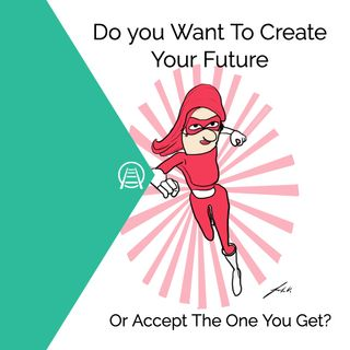 Do You Want to Create Your Future,