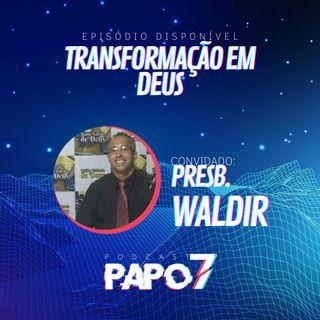 Transformação em Deus com Presbítero Waldir