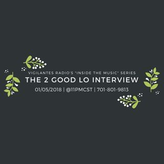 The 2 Good Lo Interview.