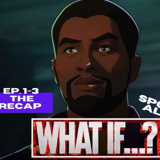 Marvel's What If...? (Eps. 1-3) - THE RECAP