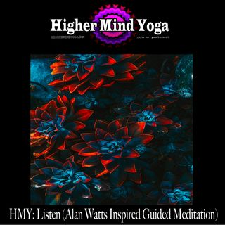 HMY: Listen (Alan Watts Inspired Guided Meditation)