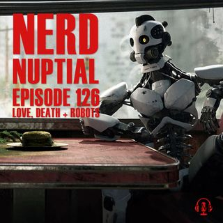Episode 126 - Love, Death + Robots