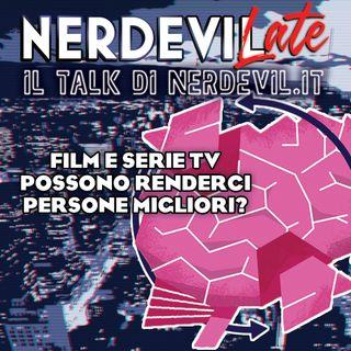 Nerdevilate 04/06/20 - Film e serie tv possono renderci persone migliori?
