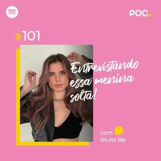 101: Entrevistando Essa Menina Solta (Com Giulia Be)
