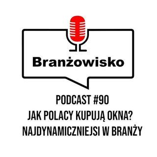 Branżowisko #90 - Jak Polacy kupują okna? Najdynamiczniejsi w branży
