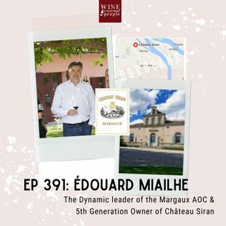 Ep 391: Édouard Miailhe - Dynamic leader of the Margaux AOC & 5th Generation Owner of Château Siran
