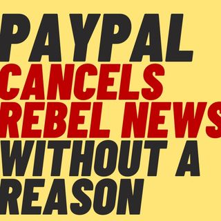 PAYPAL CANCEL CULTURE - Rebel News Cancelled Again