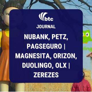 Nubank, Petz, Pagseguro | Magnesita, Orizon, Duolingo, OLX | Zerezes | BTC Journal 14/10/2021