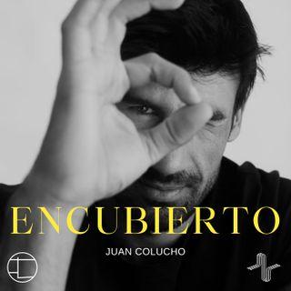 Encubierto | con Juan Colucho