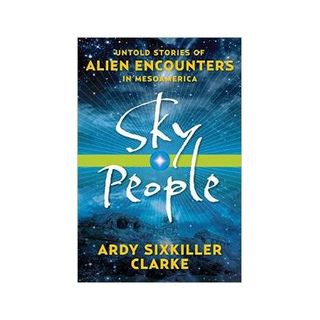 Ardy Sixkiller Clarke: Ancient Sky People of Mesoamerica - Part 2