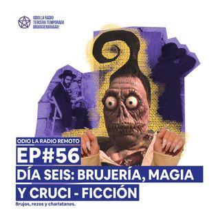 EP#56 - Día seis: Brujería, magia y cruci - ficción