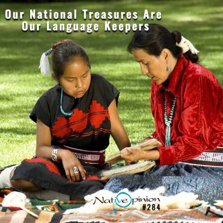 """Episode 284 """"Our National Treasures Are Our Language Keepers"""""""