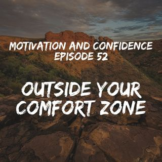 Ep. 52 Staying Outside Your Comfort Zone
