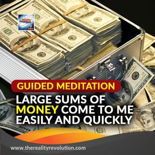 Guided Meditation Large Sums Of Money Come To Me Easily And Quickly