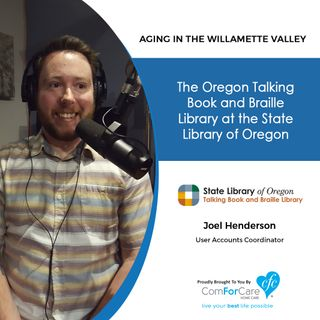 6/20/20: Joel Henderson of the Oregon Talking Book and Braille Library  | The State Library of Oregon | Aging in the Willamette Valley