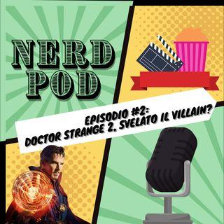 Episodio #3: Doctor Strange 2, svelato il villain del film?