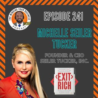 #241 - Michelle Seiler Tucker, Founder and CEO of Seiler Tucker Inc.